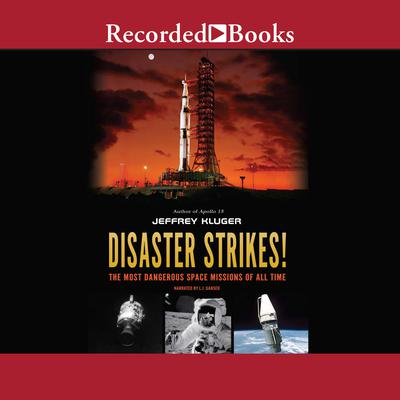 Disaster Strikes!: The Most Dangerous Space Missions of All Time Audiobook, by Jeffrey Kluger