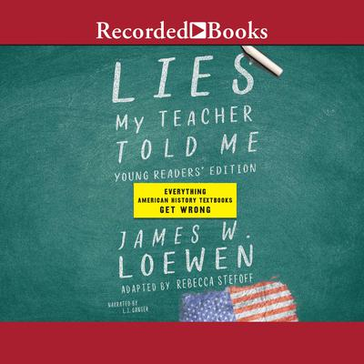 Lies My Teacher Told Me for Young Readers: Everything Your American History Textbook Got Wrong Audiobook, by James Loewen