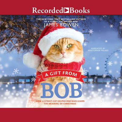 A Gift From Bob: How a Street Cat Helped One Man Learn the Meaning of Christmas Audiobook, by