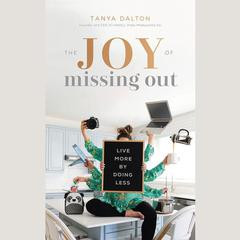The Joy of Missing Out: Live More by Doing Less Audiobook, by Tonya Dalton