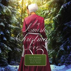 An Amish Christmas Love: Three Stories Audiobook, by Amy Clipston, Beth Wiseman, Kelly Irvin, Ruth Reid