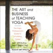 The Art and Business of Teaching Yoga: The Yoga Professional's Guide to a Fulfilling Career Audiobook, by Amy Ippoliti, Taro Smith