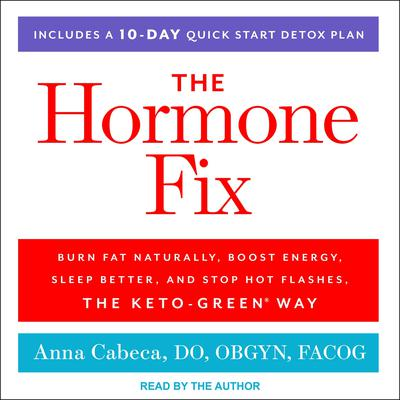 The Hormone Fix: Burn Fat Naturally, Boost Energy, Sleep Better, and Stop Hot Flashes, the Keto-Green Way Audiobook, by Anna Cabeca
