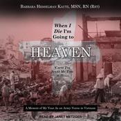When I Die I'm Going to Heaven 'Cause I've Spent My Time in Hell: A Memoir of My Year As an Army Nurse in Vietnam Audiobook, by Barbara Hesselman  Kautz