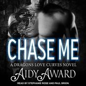 Chase Me: A Dragons Love Curves Novel Audiobook, by Aidy Award