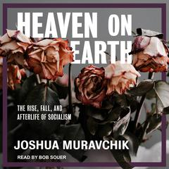 Heaven on Earth: The Rise, Fall, and Afterlife of Socialism Audiobook, by Joshua Muravchik