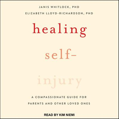 Healing Self-Injury: A Compassionate Guide for Parents and Other Loved Ones Audiobook, by Elizabeth Lloyd-Richardson