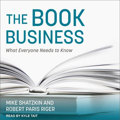 The Book Business: What Everyone Needs to Know Audiobook, by Mike Shatzkin