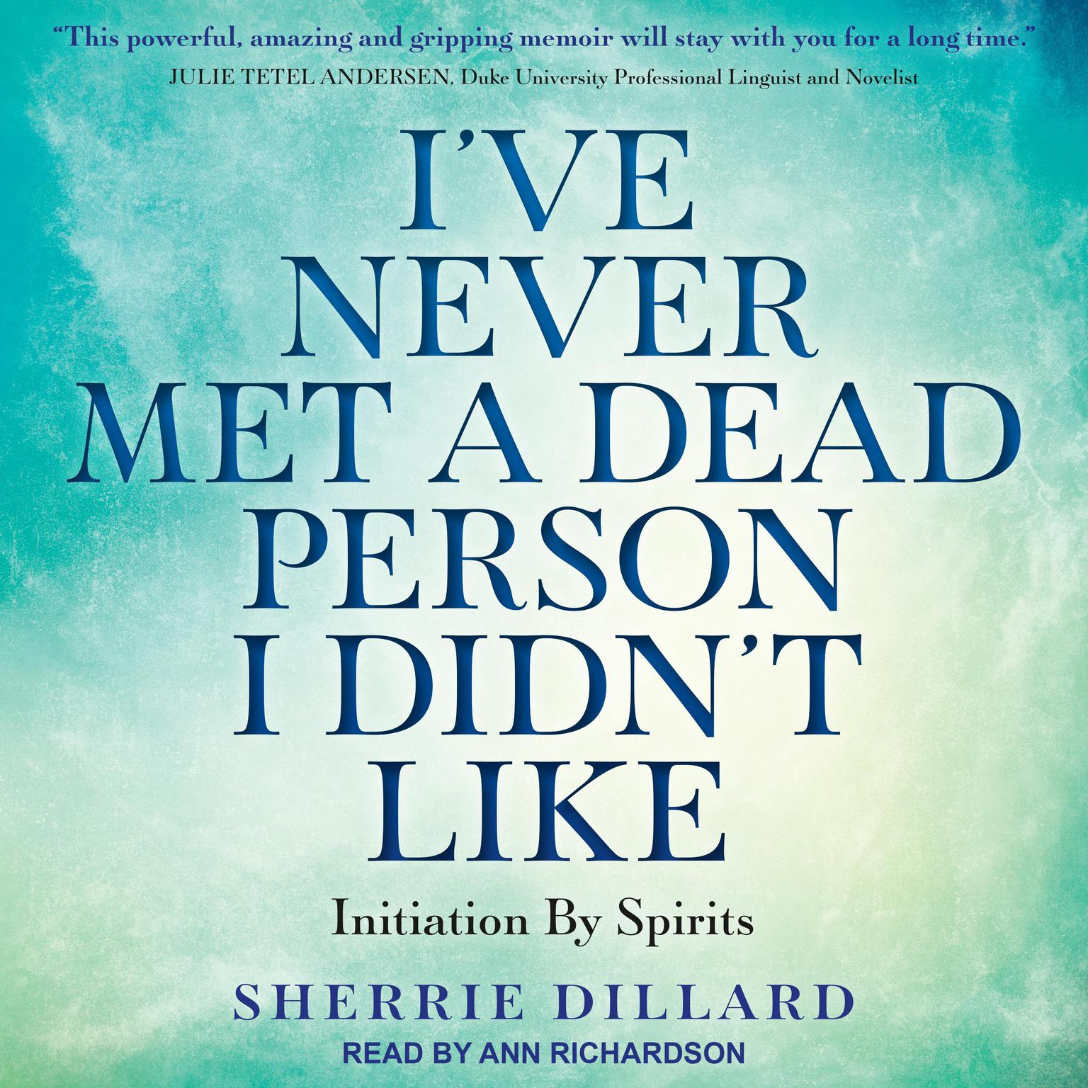 Ive Never Met a Dead Person I Didnt Like: Initiation By Spirits Audiobook, by Sherrie Dillard