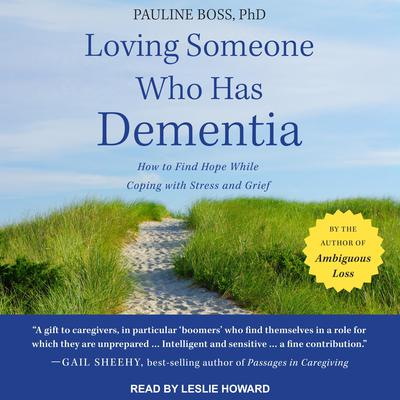 Loving Someone Who Has Dementia: How to Find Hope while Coping with Stress and Grief Audiobook, by Pauline Boss