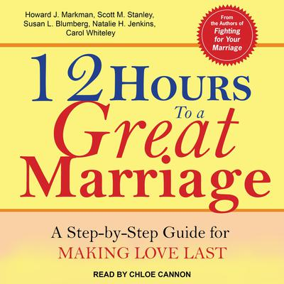 12 Hours to a Great Marriage: A Step-by-Step Guide for Making Love Last Audiobook, by Carol Whiteley