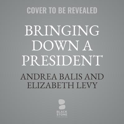 Bringing Down a President: The Watergate Scandal Audiobook, by Andrea Balis