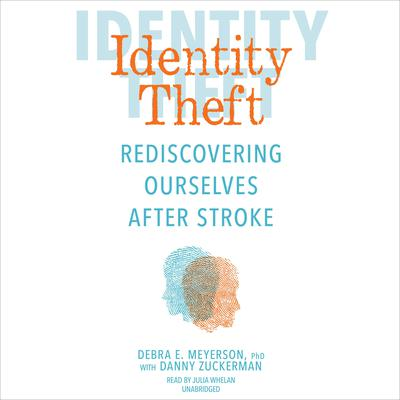 Identity Theft: Rediscovering Ourselves After Stroke Audiobook, by Debra E. Meyerson