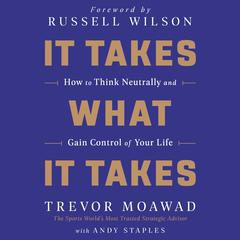 It Takes What It Takes: How to Think Neutrally and Gain Control of Your Life Audiobook, by Andy Staples, Trevor Moawad