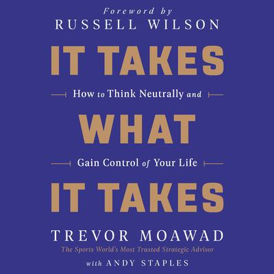 It Takes What It Takes: How to Think Neutrally and Gain Control of Your Life Audiobook, by