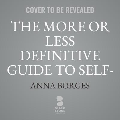 The More or Less Definitive Guide to Self-Care: From A to Z Audiobook, by Anna Borges