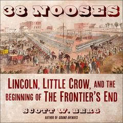 38 Nooses: Lincoln, Little Crow, and the Beginning of the Frontiers End Audiobook, by Scott W. Berg