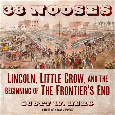 38 Nooses: Lincoln, Little Crow, and the Beginning of the Frontiers End Audiobook, by