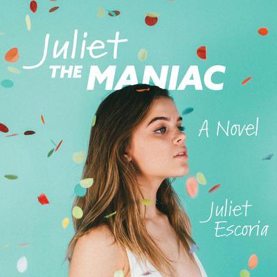Juliet the Maniac: A Novel Audiobook, by Juliet Escoria