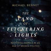 The Land of Flickering Lights: Restoring America in an Age of Broken Politics Audiobook, by Michael Bennet