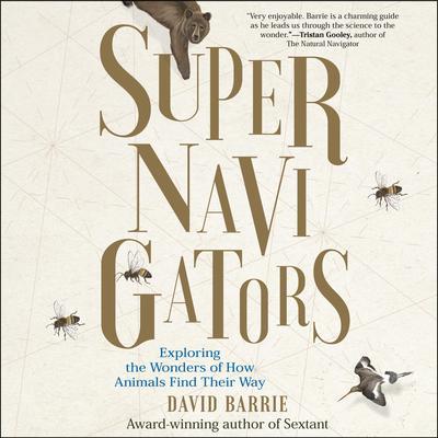 Supernavigators: Exploring the Wonders of How Animals Find Their Way Audiobook, by David Barrie