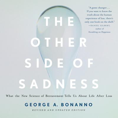 The Other Side of Sadness: What the New Science of Bereavement Tells Us About Life After Loss Audiobook, by George A. Bonanno