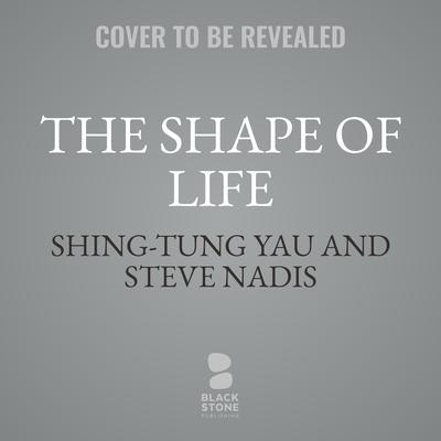 The Shape of Life: One Mathematician's Search for the Universe's Hidden Geometry Audiobook, by Shing-Tung Yau