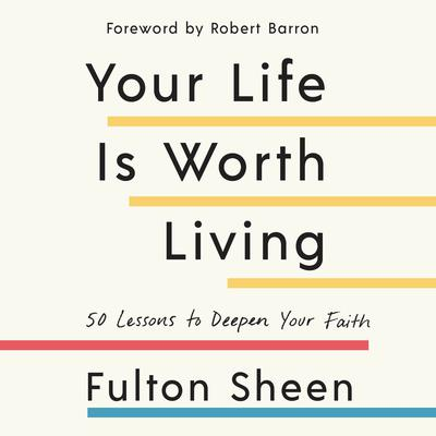 Your Life is Worth Living: 50 Lessons to Deepen Your Faith Audiobook, by