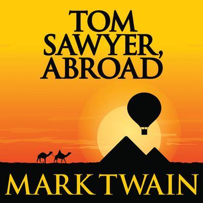 Tom Sawyer, Abroad Audiobook, by Mark Twain