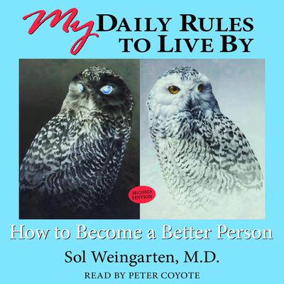 My Daily Rules to Live By: How to Become a Better Person Audiobook, by Sol Weingarten, M.D.