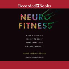 Neurofitness: A Brain Surgeons Secrets to Boost Performance & Unleash Creativity Audiobook, by Rahul Jandial