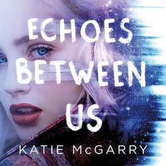 Echoes Between Us Audiobook, by Katie McGarry