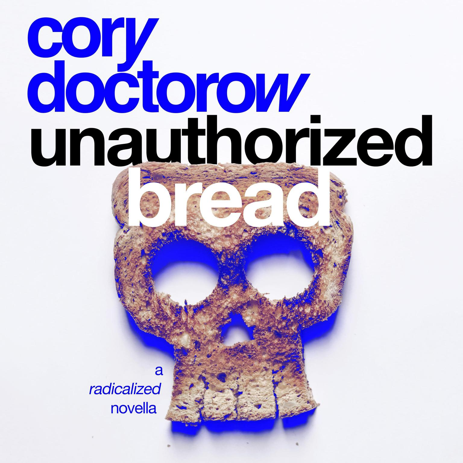Printable Unauthorized Bread: A Radicalized Novella Audiobook Cover Art
