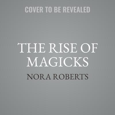 The Rise of Magicks Audiobook, by Nora Roberts