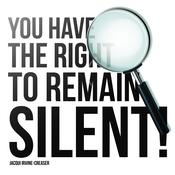 You Have the Right to Remain Silent