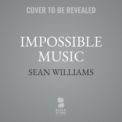 Impossible Music Audiobook, by Sean Williams