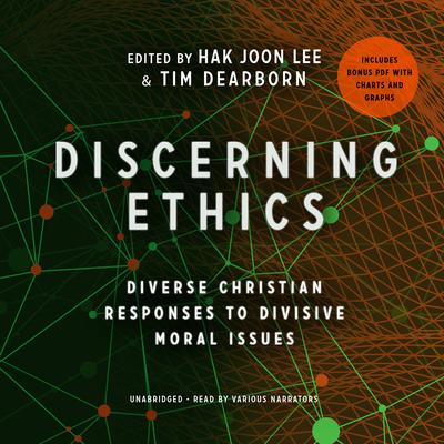 Discerning Ethics: Diverse Christian Responses to Divisive Moral Issues Audiobook, by Hak Joon Lee