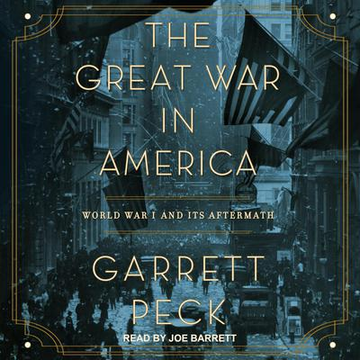 The Great War in America: World War I and Its Aftermath Audiobook, by Garrett Peck
