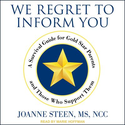 We Regret to Inform You: A Survival Guide for Gold Star Parents and Those Who Support Them Audiobook, by Joanne Steen, MS, NCC