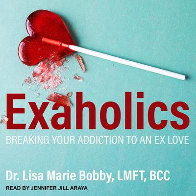 Exaholics: Breaking Your Addiction to an Ex Love Audiobook, by