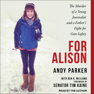 For Alison: The Murder of a Young Journalist and a Fathers Fight for Gun Safety Audiobook, by Andy Parker