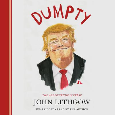 Dumpty: The Age of Trump in Verse Audiobook, by John Lithgow