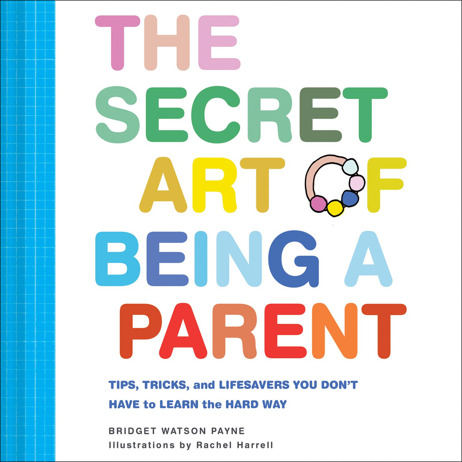 The Secret Art of Being a Parent: Tips, tricks, and lifesavers you dont have to learn the hard way Audiobook, by Bridget Watson Payne