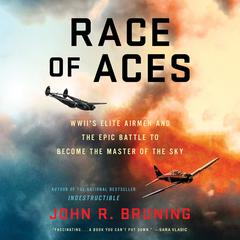 Race of Aces: WWIIs Elite Airmen and the Epic Battle to Become the Master of the Sky Audiobook, by John R. Bruning