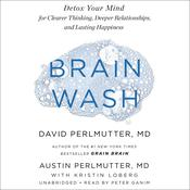 Brain Wash: Detox Your Mind for Clearer Thinking, Deeper Relationships, and Lasting Happiness Audiobook, by David Perlmutter, Austin Perlmutter
