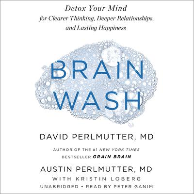 Brain Wash: Detox Your Mind for Clearer Thinking, Deeper Relationships, and Lasting Happiness Audiobook, by David Perlmutter