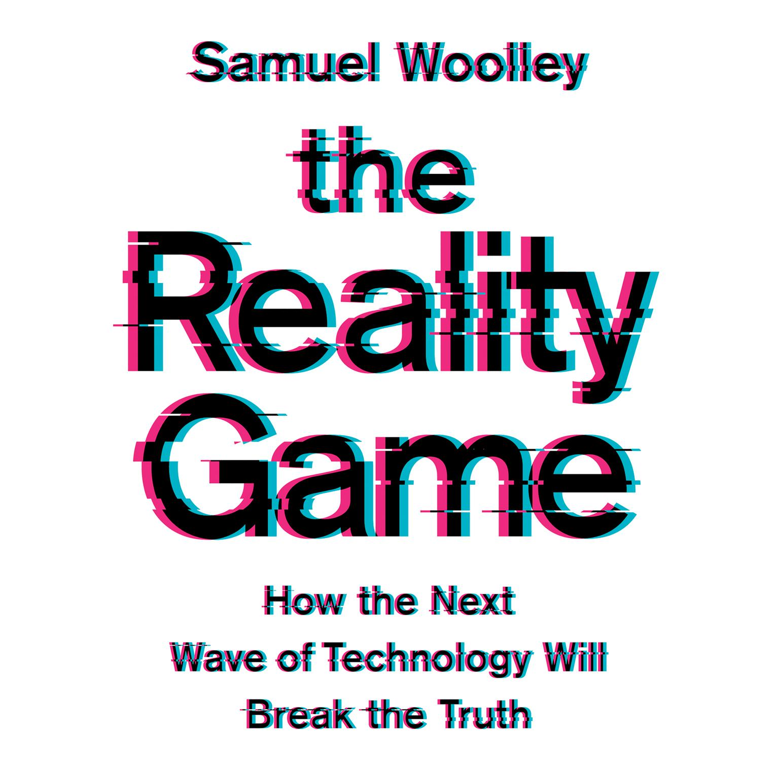 Printable The Reality Game: How the Next Wave of Technology Will Break the Truth Audiobook Cover Art
