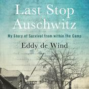 Last Stop Auschwitz: My Story of Survival from within the Camp Audiobook, by Eliazar de Wind