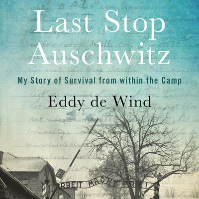Last Stop Auschwitz: My Story of Survival from within the Camp Audiobook, by