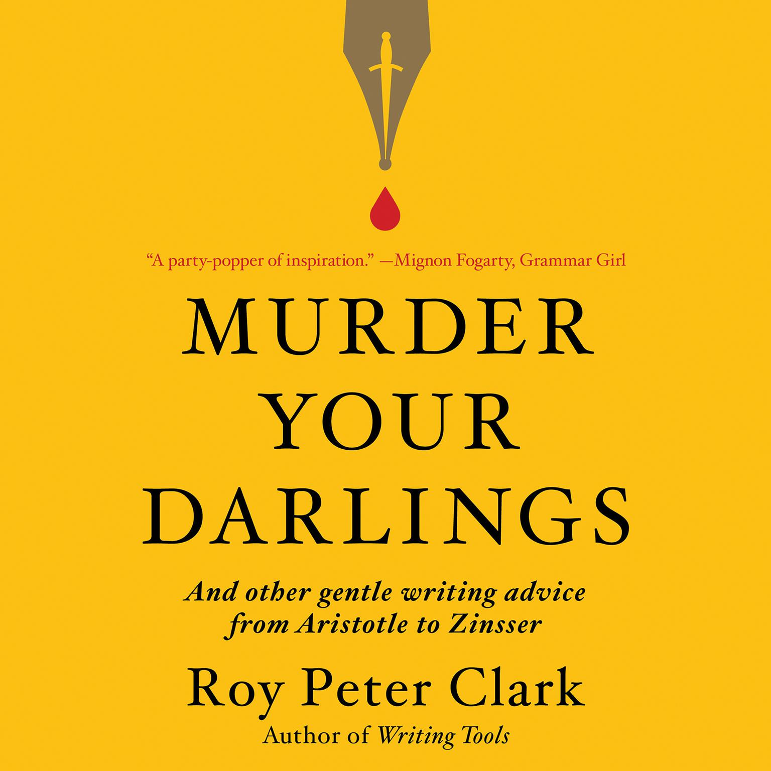 Printable Murder Your Darlings: And Other Gentle Writing Advice from Aristotle to Zinsser Audiobook Cover Art